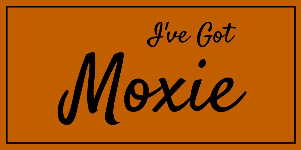 I've Got Moxie