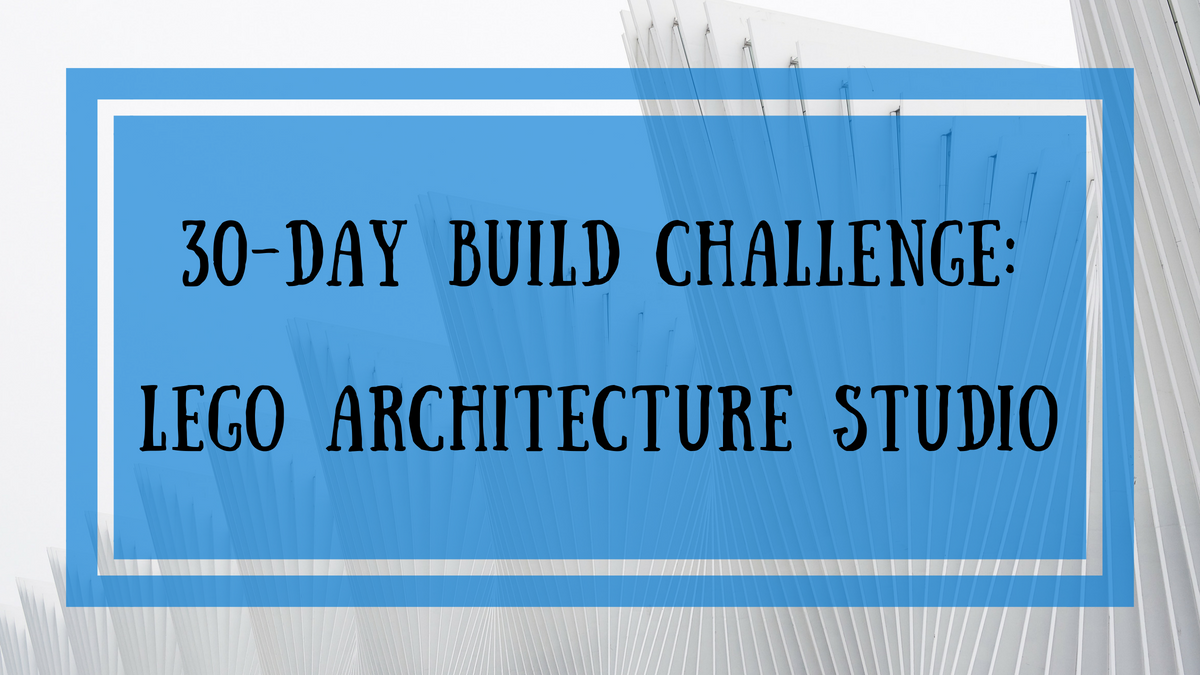 30-Day LEGO Build Challenge_LEGO Architecture Studio