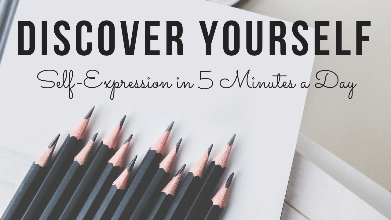Discover Yourself: Self-Expression in 5 Minutes a Day
